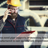 Do you need custom pipe supports or mounting brackets?